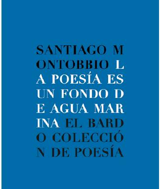 Santiago Montobbio – La poesía es un fondo de agua marina