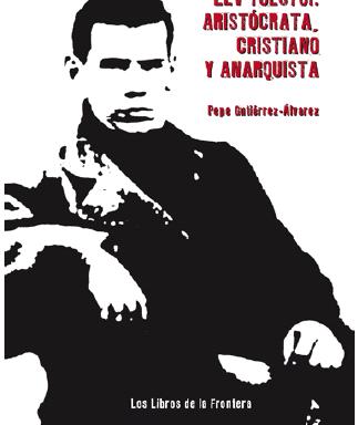 Pepe Gutiérrez-Álvarez – Lev Tolstói: aristócrata, cristiano y anarquista