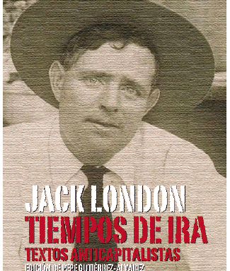 Jack London – Tiempos de ira. Textos anticapitalistas