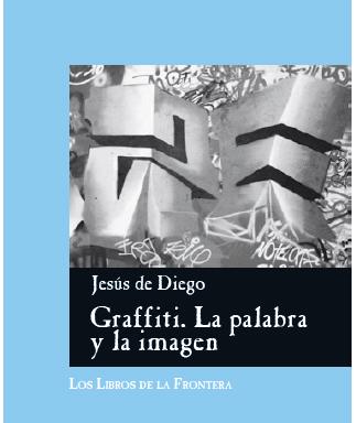 Jesús de Diego – Graffiti. La palabra y la imagen