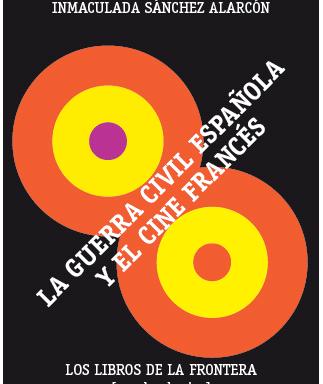 Inmaculada Sánchez Alarcón – La Guerra Civil Española y el cine francés